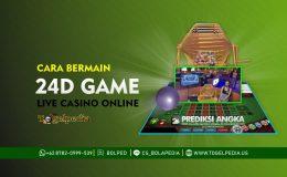 Cara Bermain 24D Game Live Casino Online Lengkap
